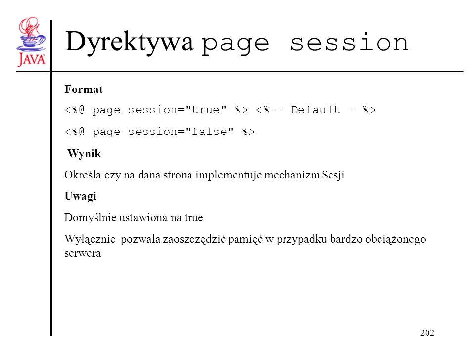 202 Dyrektywa page session Format Wynik Określa czy na dana strona implementuje mechanizm Sesji Uwagi Domyślnie ustawiona na true Wyłącznie pozwala zaoszczędzić pamięć w przypadku bardzo obciążonego serwera 16