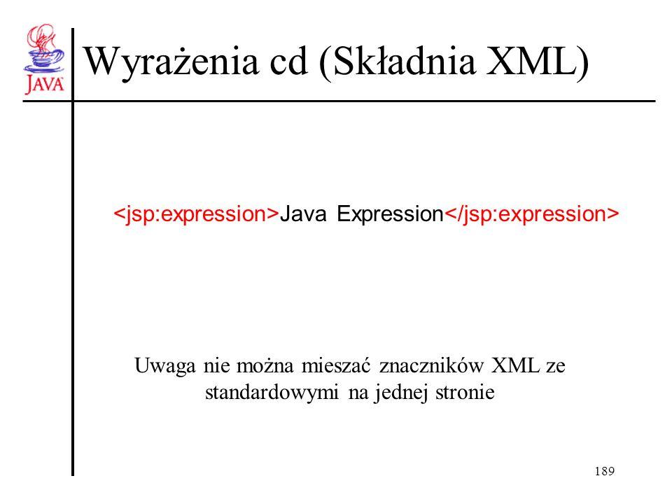 189 Wyrażenia cd (Składnia XML) Uwaga nie można mieszać znaczników XML ze standardowymi na jednej stronie Java Expression