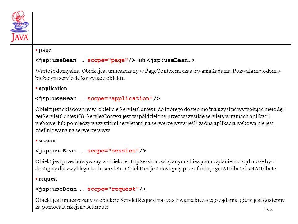 192 page lub Wartość domyślna. Obiekt jest umieszczany w PageContex na czas trwania żądania. Pozwala metodom w bieżącym servlecie korzytać z obiektu a