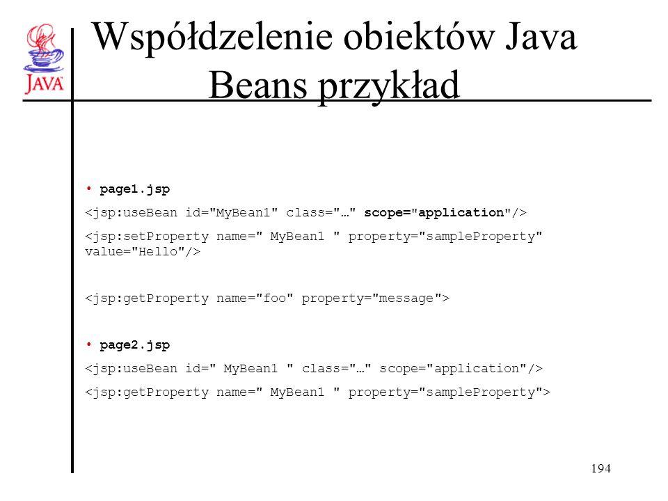 194 Współdzelenie obiektów Java Beans przykład page1.jsp page2.jsp