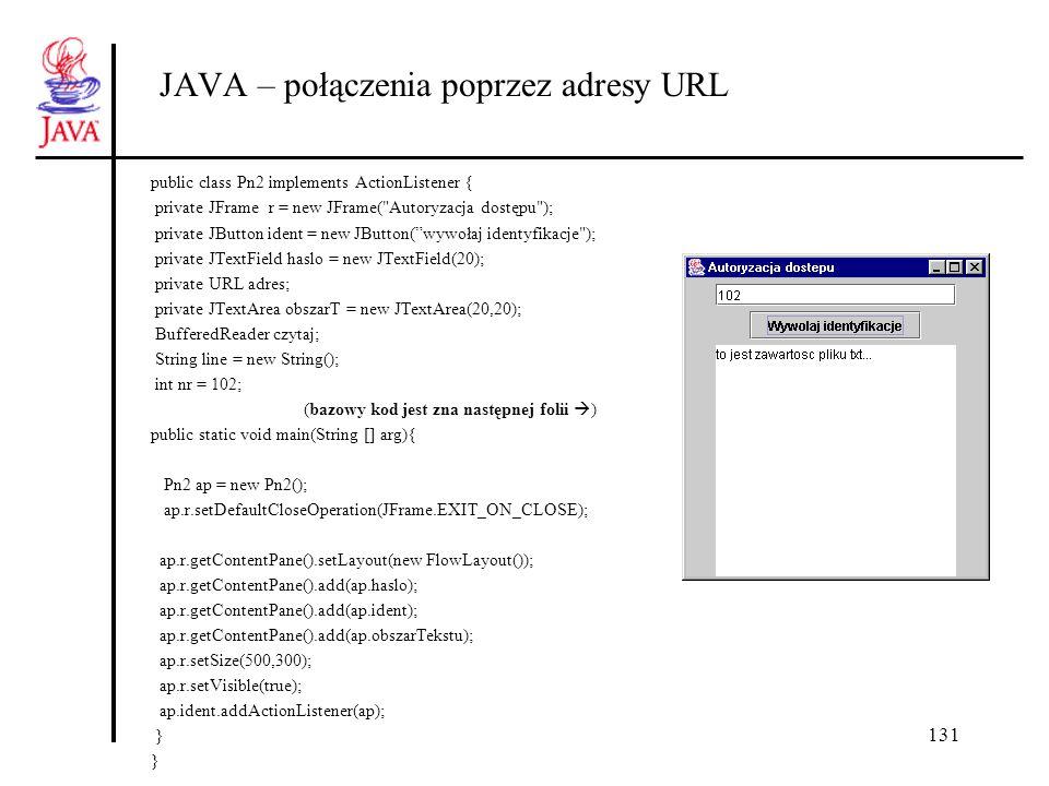 131 JAVA – połączenia poprzez adresy URL public class Pn2 implements ActionListener { private JFrame r = new JFrame(