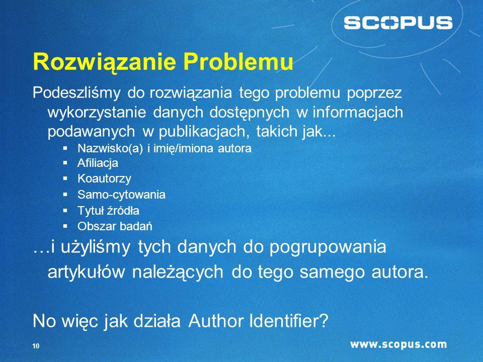 9 Problem Poszukiwanie autora w bazach A&I jest zazwyczaj utrudnione przez dwa poważne problemy: Jak rozróżnić artykuły danego autora i innego o tym samym nazwisku.