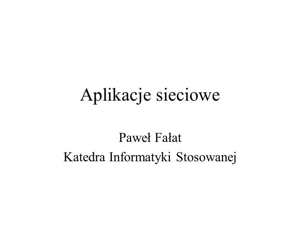Aplikacje sieciowe Paweł Fałat Katedra Informatyki Stosowanej