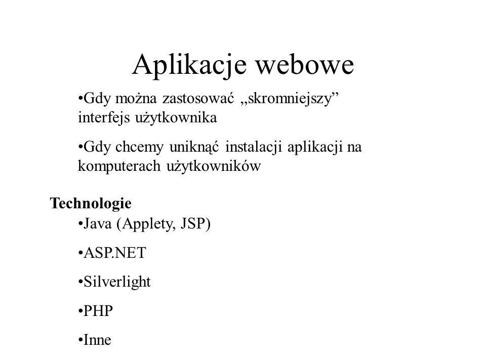 Aplikacje webowe Gdy można zastosować skromniejszy interfejs użytkownika Gdy chcemy uniknąć instalacji aplikacji na komputerach użytkowników Java (App