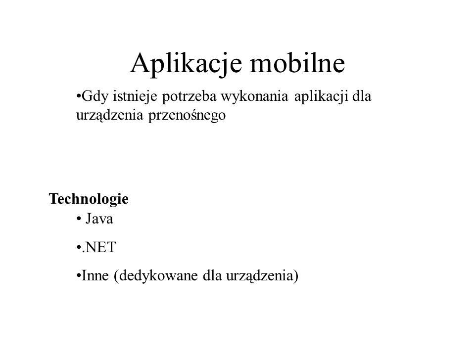 Aplikacje mobilne Gdy istnieje potrzeba wykonania aplikacji dla urządzenia przenośnego Java.NET Inne (dedykowane dla urządzenia) Technologie