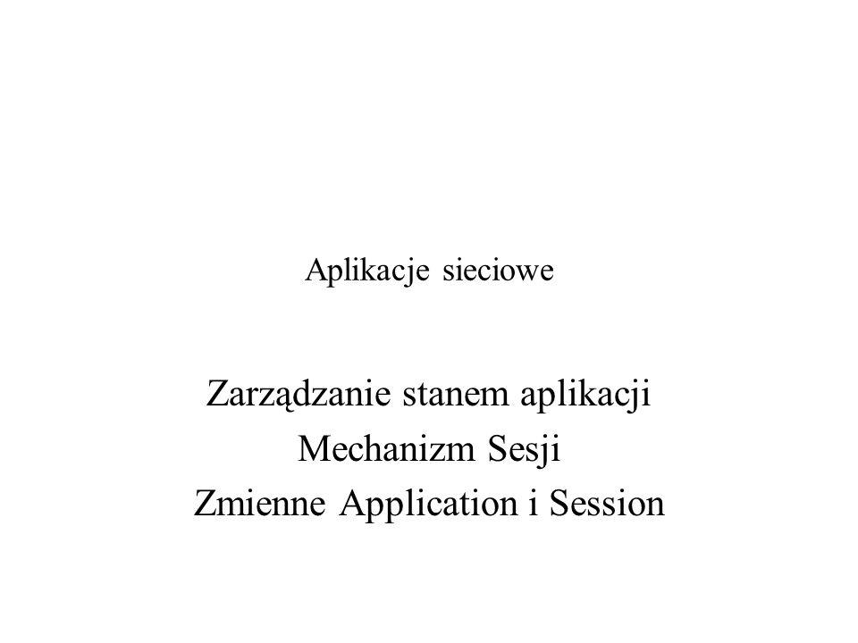 Aplikacje sieciowe Zarządzanie stanem aplikacji Mechanizm Sesji Zmienne Application i Session