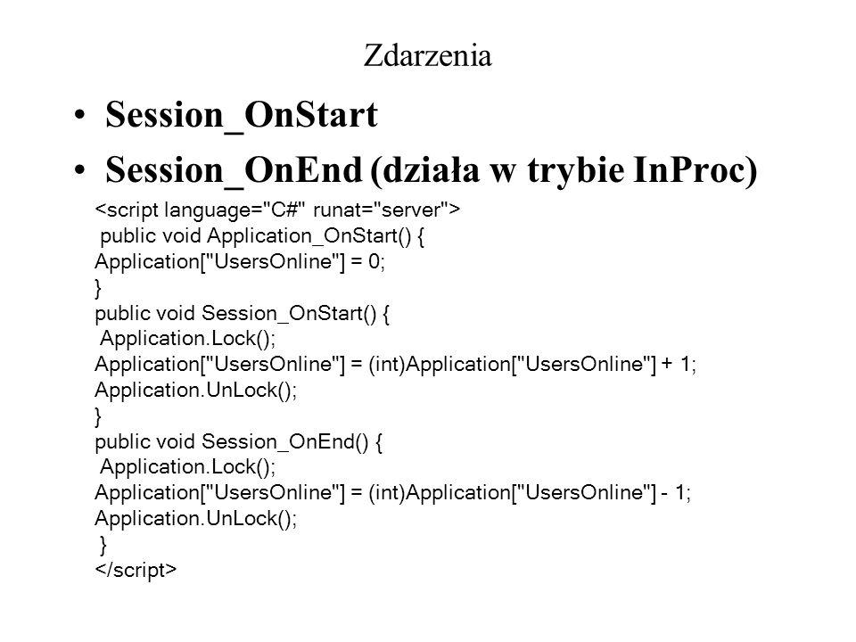 Zdarzenia Session_OnStart Session_OnEnd (działa w trybie InProc) public void Application_OnStart() { Application[