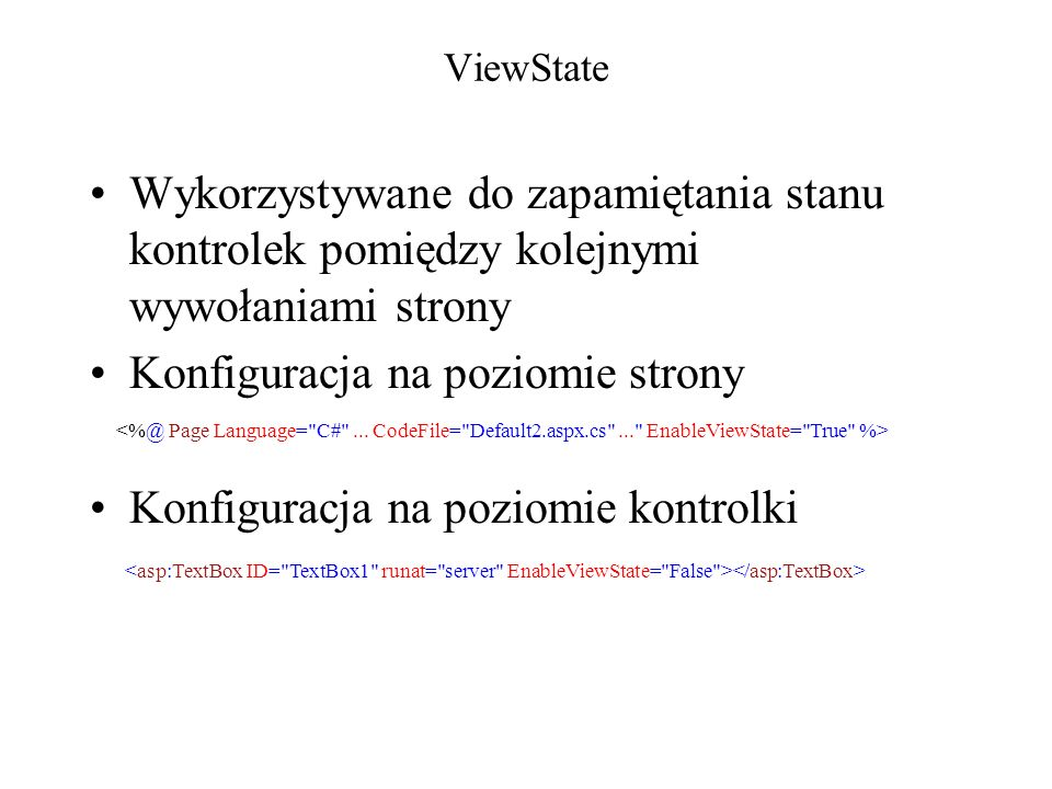 ViewState Wykorzystywane do zapamiętania stanu kontrolek pomiędzy kolejnymi wywołaniami strony Konfiguracja na poziomie strony Konfiguracja na poziomi