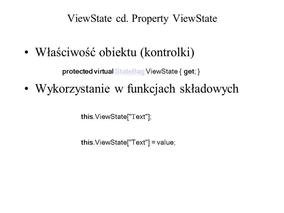 ViewState cd. Property ViewState Właściwość obiektu (kontrolki) Wykorzystanie w funkcjach składowych protected virtual StateBag ViewState { get; }Stat