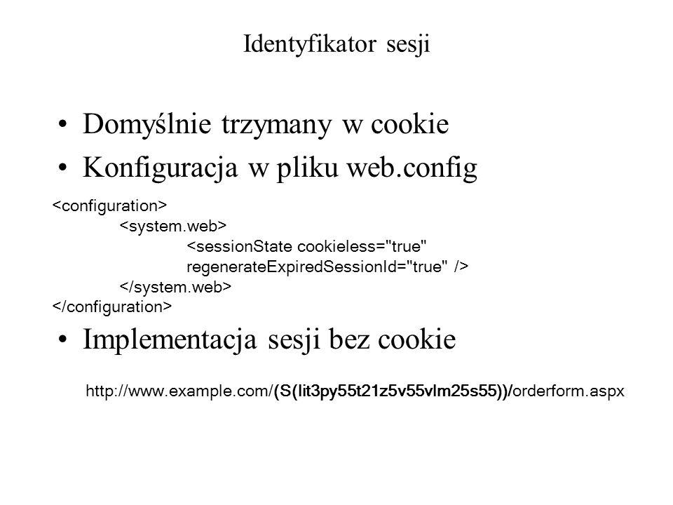 Identyfikator sesji Domyślnie trzymany w cookie Konfiguracja w pliku web.config Implementacja sesji bez cookie <sessionState cookieless=