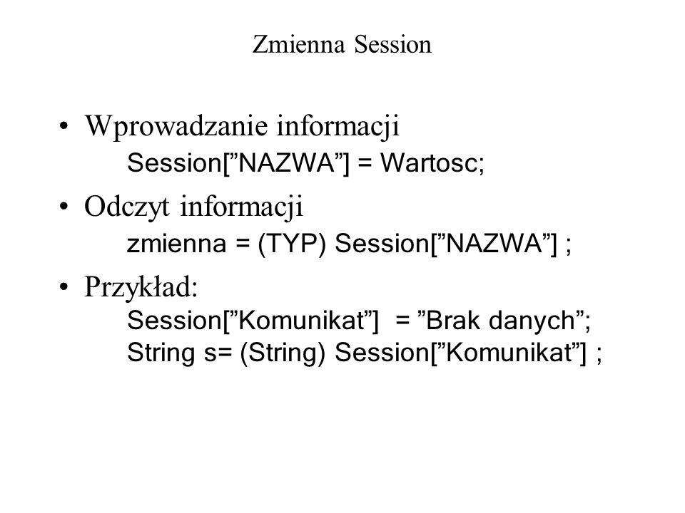 Zmienna Session Wprowadzanie informacji Session[NAZWA] = Wartosc; Odczyt informacji zmienna = (TYP) Session[NAZWA] ; Przykład: Session[Komunikat] = Br