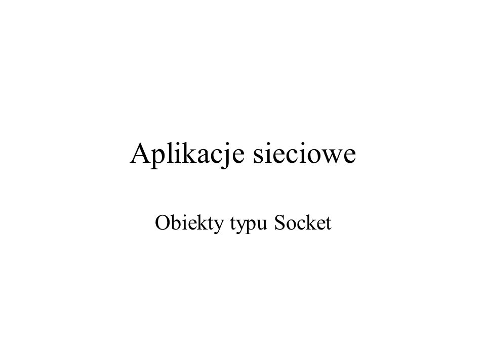 Aplikacje sieciowe Obiekty typu Socket