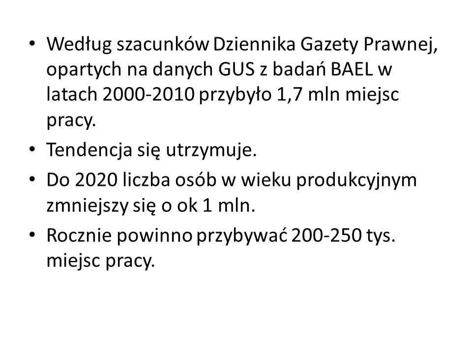 Według szacunków Dziennika Gazety Prawnej, opartych na danych GUS z badań BAEL w latach 2000-2010 przybyło 1,7 mln miejsc pracy. Tendencja się utrzymu