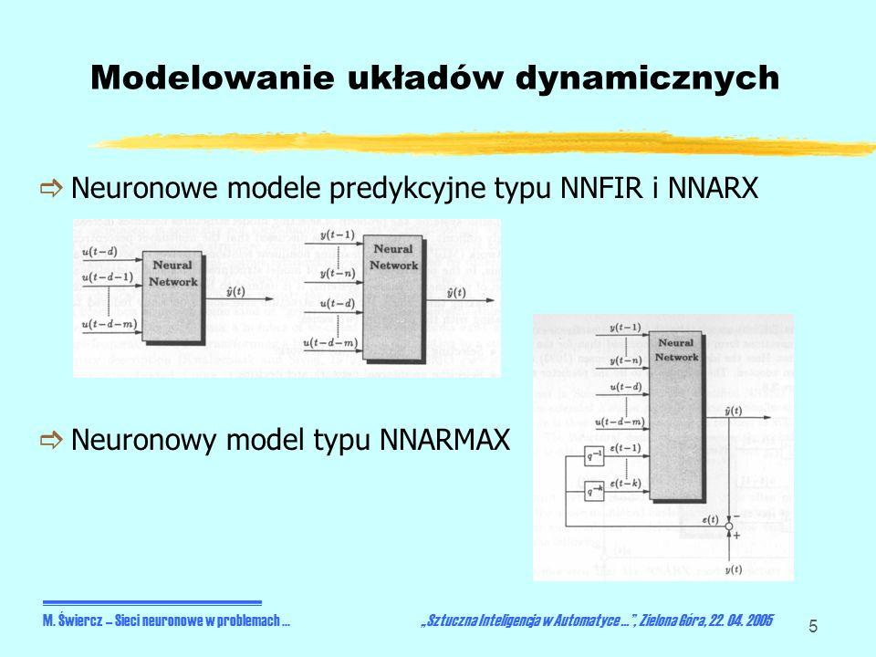 5 Modelowanie układów dynamicznych Neuronowe modele predykcyjne typu NNFIR i NNARX Neuronowy model typu NNARMAX M. Świercz – Sieci neuronowe w problem