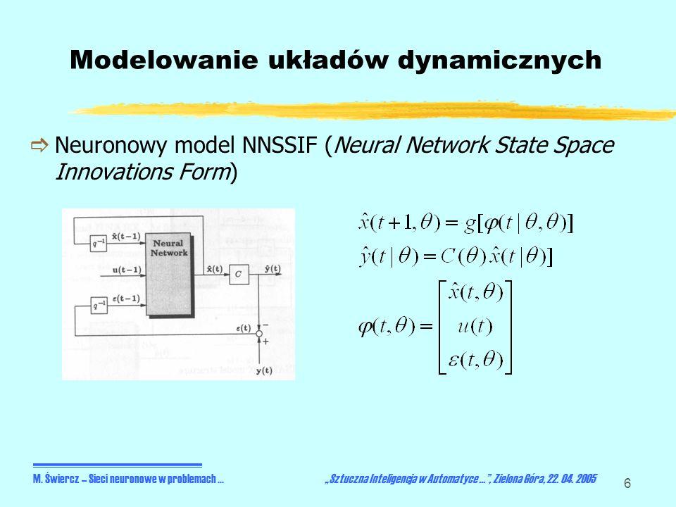 7 Modelowanie układów dynamicznych Problemy, stojące przed projektantem modelu: wybór wektora regresji (zbioru historycznych próbek wejść/wyjść układu i/lub wyjść predyktora), model liniowy (podejście konwencjonalne) czy nieliniowy (sieć neuronowa), wybór wewnętrznej architektury sieci neuronowej (liczby warstw i neuronów w warstwach, funkcji aktywacji neuronów), stabilność modelu (i algorytmu identyfikacji modelu) – najczęściej wybór stabilnych struktur NNFIR i NNARX, wybór algorytmu identyfikacji modelu (uczenia sieci) i kryterium oceny jakości modelu.