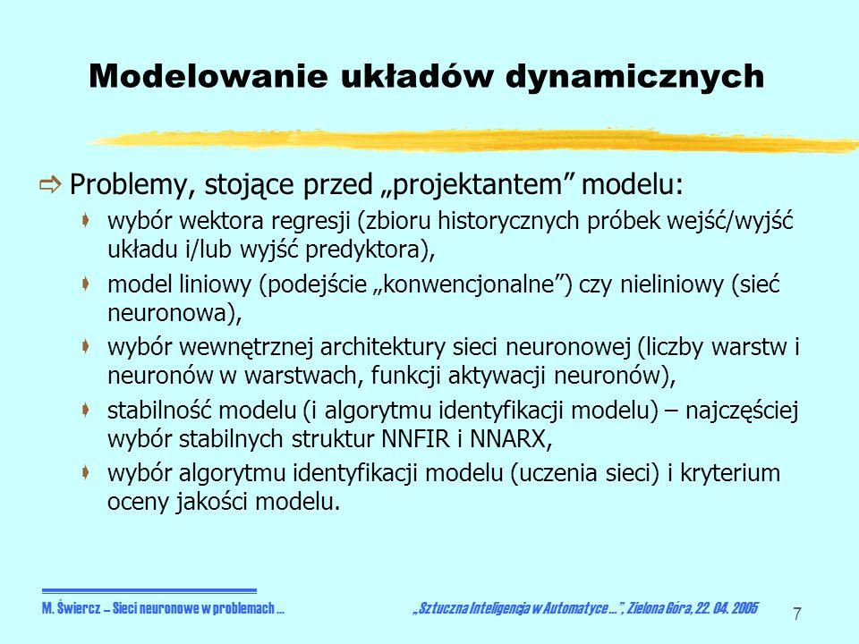 7 Modelowanie układów dynamicznych Problemy, stojące przed projektantem modelu: wybór wektora regresji (zbioru historycznych próbek wejść/wyjść układu