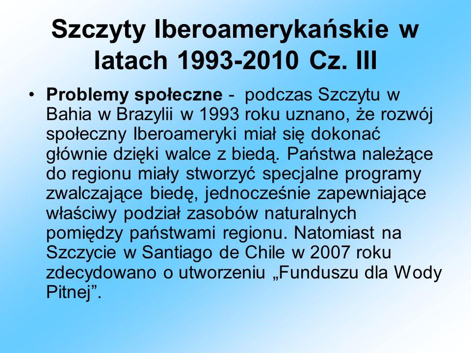 Szczyty Iberoamerykańskie w latach 1993-2010 Cz. III Problemy społeczne - podczas Szczytu w Bahia w Brazylii w 1993 roku uznano, że rozwój społeczny I