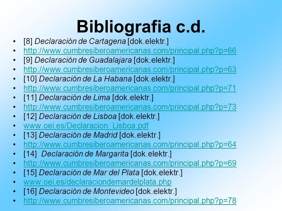 Bibliografia c.d. [8] Declaración de Cartagena [dok.elektr.] http://www.cumbresiberoamericanas.com/principal.php?p=66 [9] Declaración de Guadalajara [