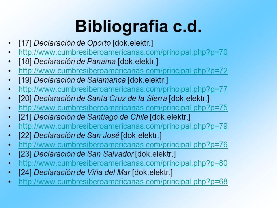 Bibliografia c.d. [17] Declaración de Oporto [dok.elektr.] http://www.cumbresiberoamericanas.com/principal.php?p=70 [18] Declaración de Panama [dok.el
