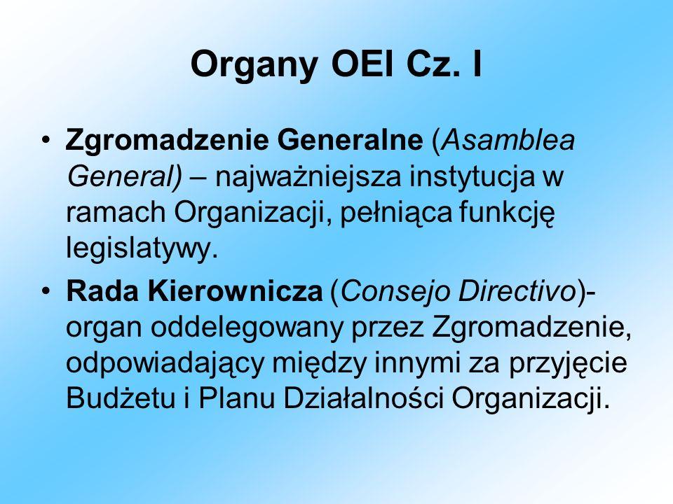 Organy OEI Cz. I Zgromadzenie Generalne (Asamblea General) – najważniejsza instytucja w ramach Organizacji, pełniąca funkcję legislatywy. Rada Kierown