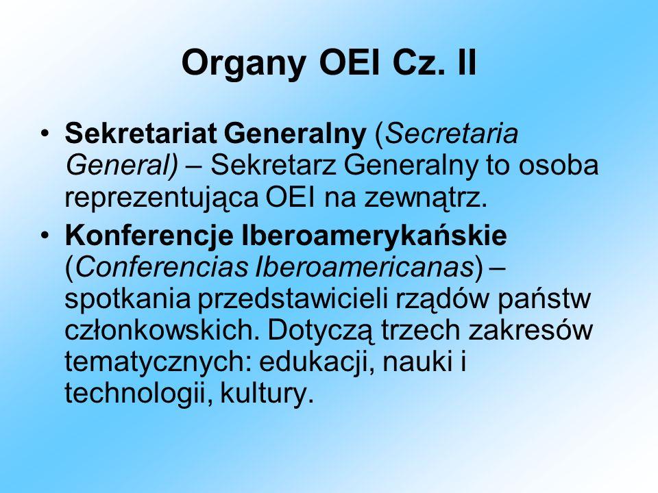 Organy OEI Cz. II Sekretariat Generalny (Secretaria General) – Sekretarz Generalny to osoba reprezentująca OEI na zewnątrz. Konferencje Iberoamerykańs