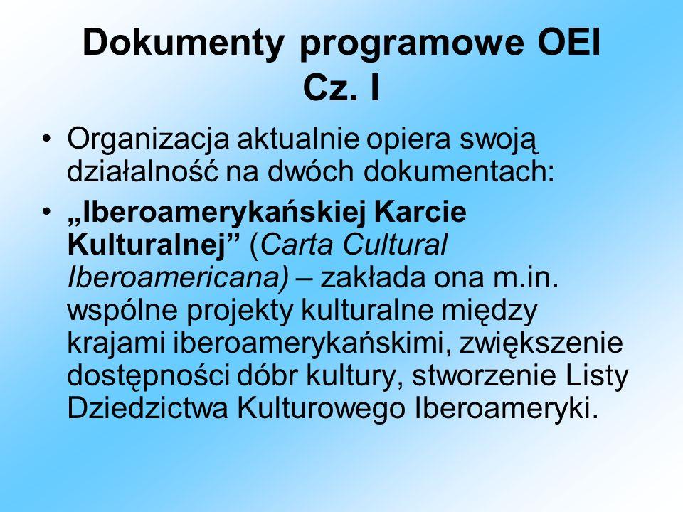 Dokumenty programowe OEI Cz. I Organizacja aktualnie opiera swoją działalność na dwóch dokumentach: Iberoamerykańskiej Karcie Kulturalnej (Carta Cultu