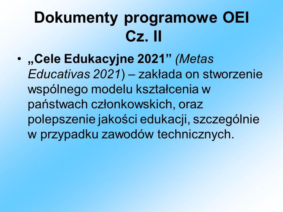 Dokumenty programowe OEI Cz. II Cele Edukacyjne 2021 (Metas Educativas 2021) – zakłada on stworzenie wspólnego modelu kształcenia w państwach członkow
