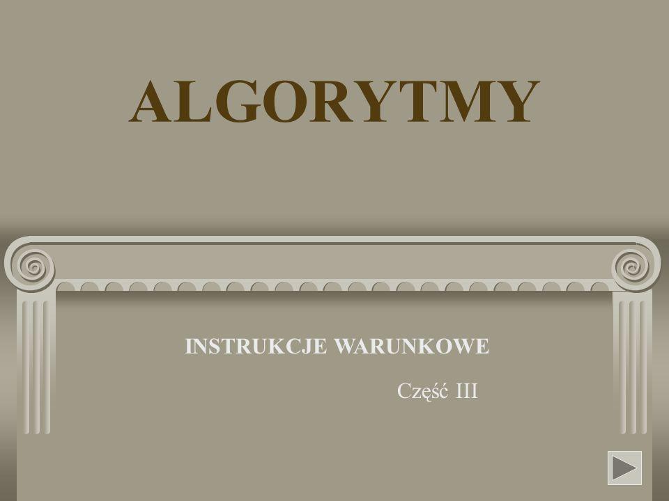 ALGORYTMY INSTRUKCJE WARUNKOWE Część III