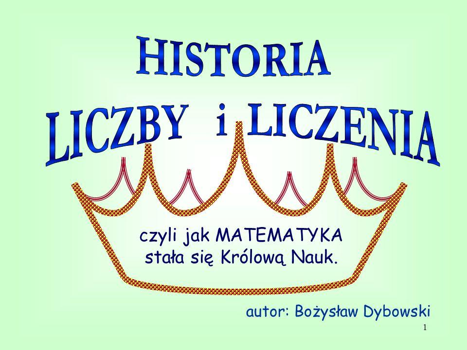 1 czyli jak MATEMATYKA stała się Królową Nauk. autor: Bożysław Dybowski