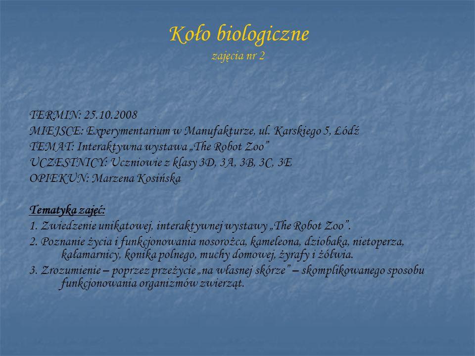 Koło biologiczne zajęcia nr 2 TERMIN: 25.10.2008 MIEJSCE: Experymentarium w Manufakturze, ul. Karskiego 5, Łódź TEMAT: Interaktywna wystawa The Robot