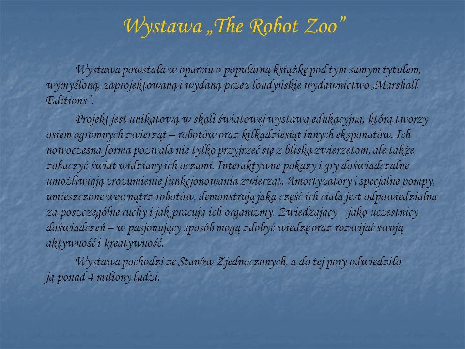 Wystawa The Robot Zoo Wystawa powstała w oparciu o popularną książkę pod tym samym tytułem, wymyśloną, zaprojektowaną i wydaną przez londyńskie wydawn