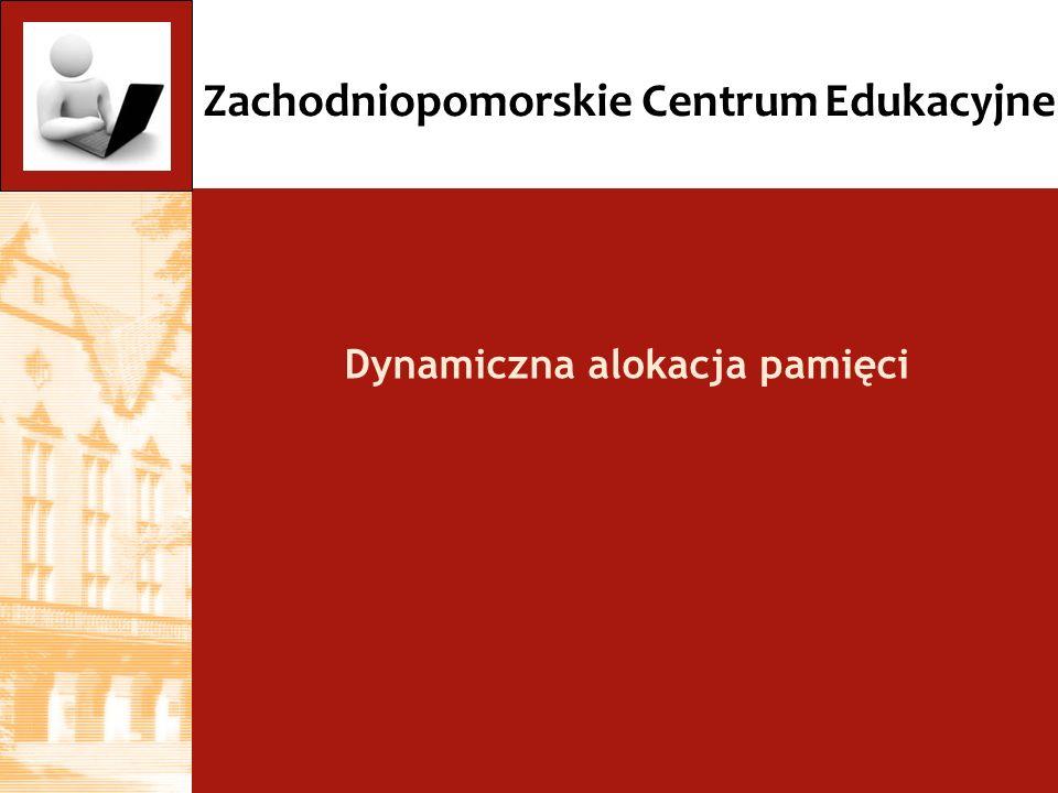 Zachodniopomorskie Centrum Edukacyjne Dynamiczna alokacja pamięci