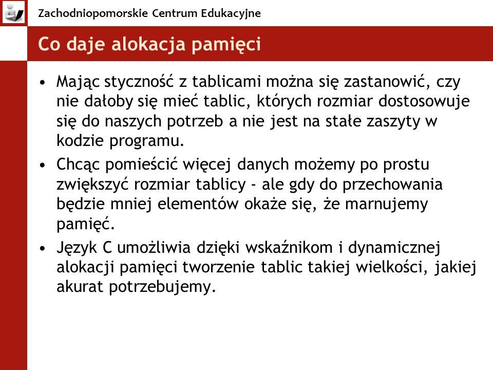 Zachodniopomorskie Centrum Edukacyjne Po co dynamiczna alokacja pamięci.