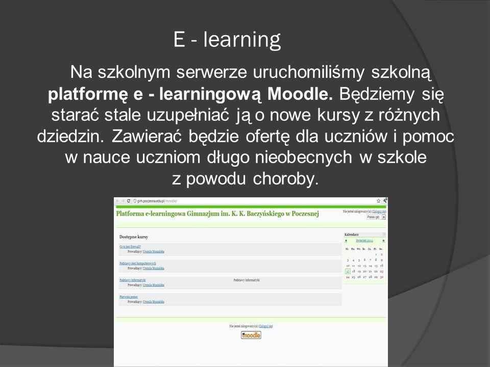 Na szkolnym serwerze uruchomiliśmy szkolną platformę e - learningową Moodle. Będziemy się starać stale uzupełniać ją o nowe kursy z różnych dziedzin.