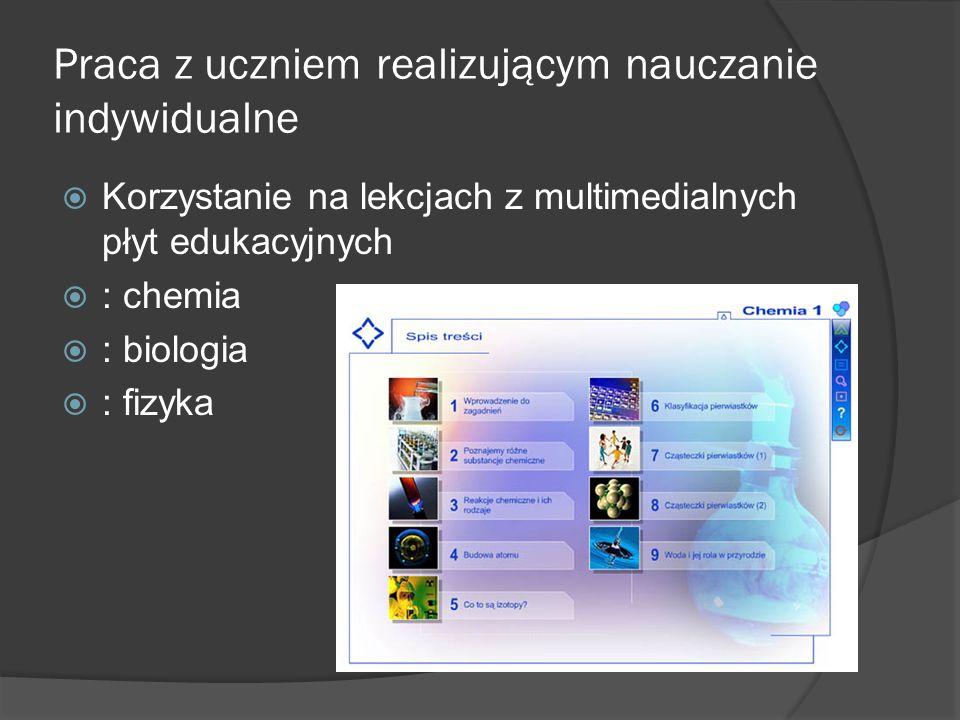 Praca z uczniem realizującym nauczanie indywidualne Korzystanie na lekcjach z multimedialnych płyt edukacyjnych : chemia : biologia : fizyka