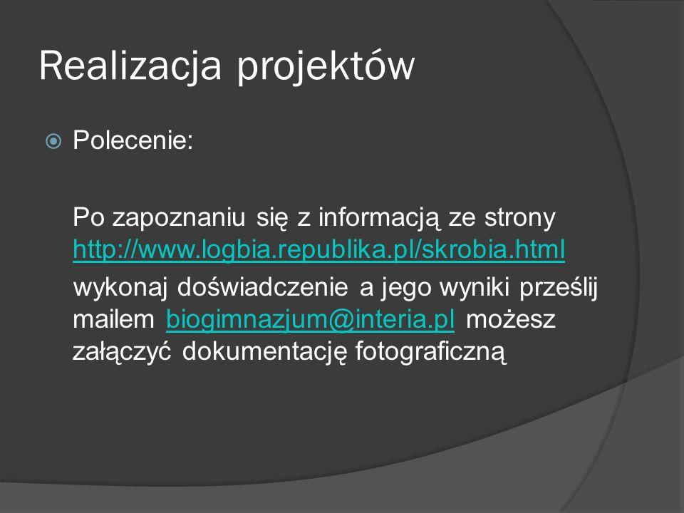 Realizacja projektów Polecenie: Po zapoznaniu się z informacją ze strony http://www.logbia.republika.pl/skrobia.html http://www.logbia.republika.pl/sk