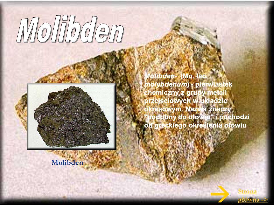 Molibden- (Mo, łac. molybdenum) - pierwiastek chemiczny z grupy metali przejściowych w układzie okresowym. Nazwa znaczy