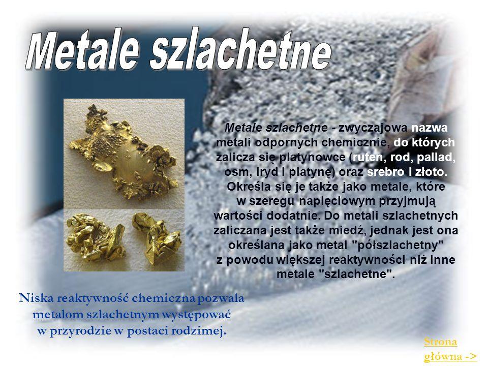 Niska reaktywność chemiczna pozwala metalom szlachetnym występować w przyrodzie w postaci rodzimej. Metale szlachetne - zwyczajowa nazwa metali odporn