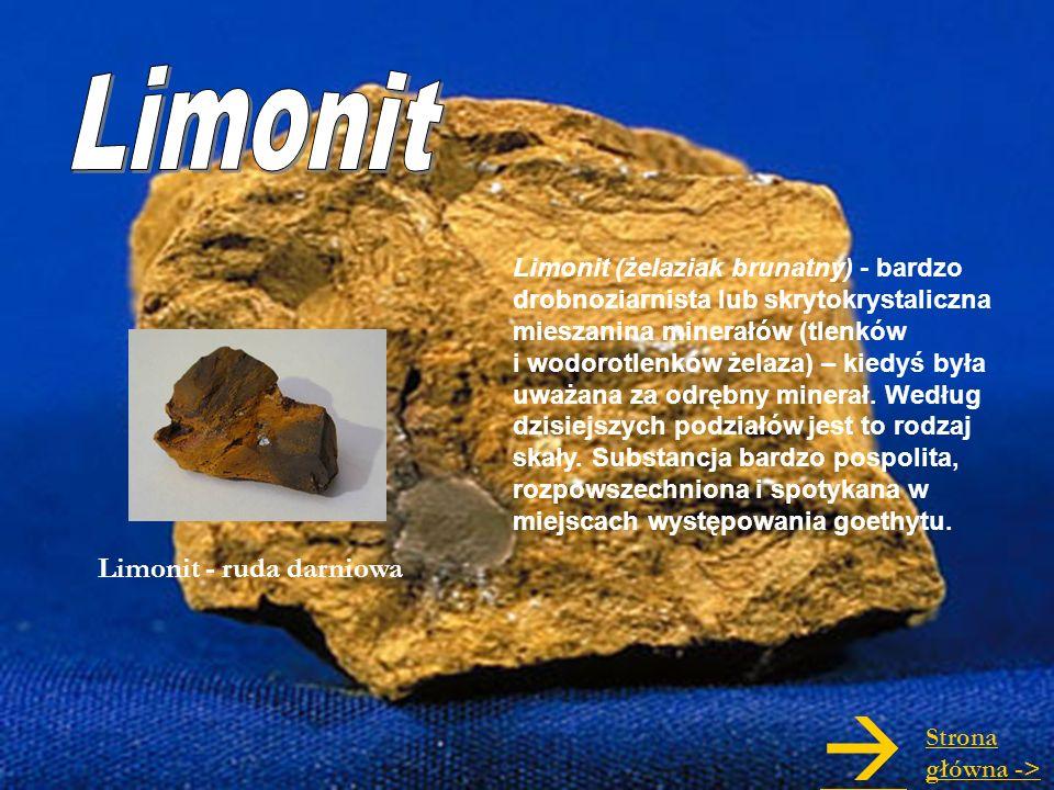 Limonit (żelaziak brunatny) - bardzo drobnoziarnista lub skrytokrystaliczna mieszanina minerałów (tlenków i wodorotlenków żelaza) – kiedyś była uważan