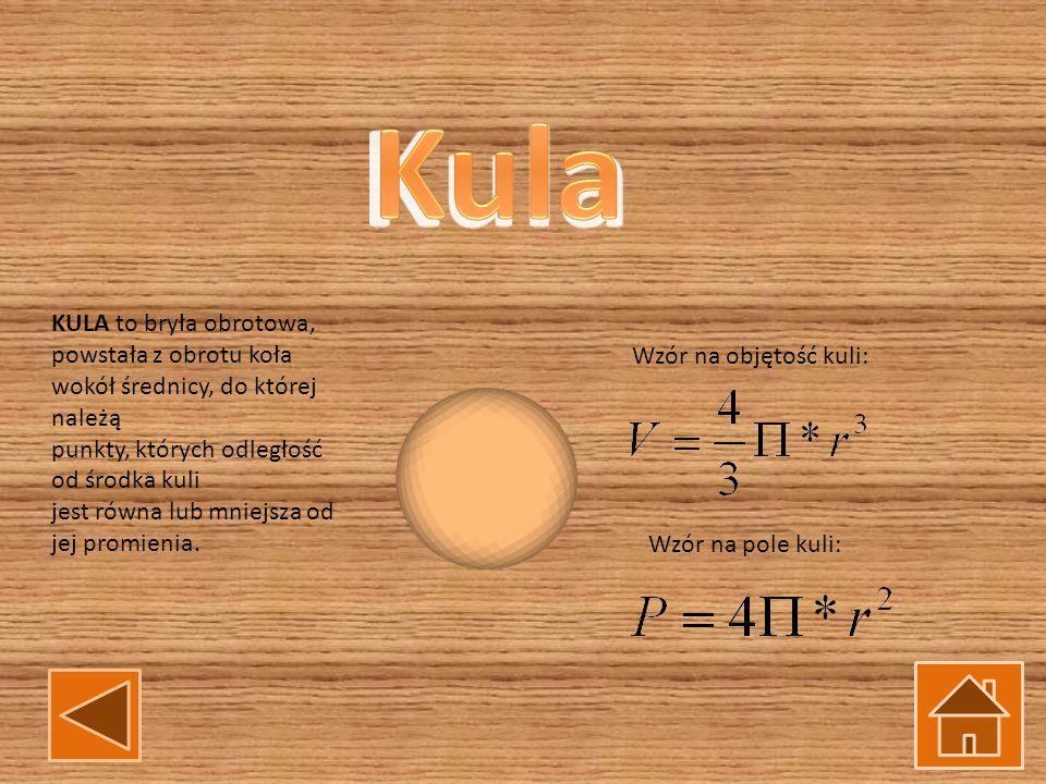 KULA to bryła obrotowa, powstała z obrotu koła wokół średnicy, do której należą punkty, których odległość od środka kuli jest równa lub mniejsza od je