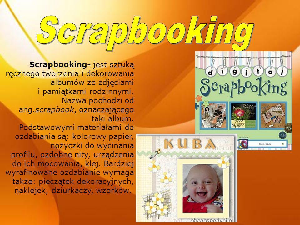 Scrapbooking- jest sztuką ręcznego tworzenia i dekorowania albumów ze zdjęciami i pamiątkami rodzinnymi. Nazwa pochodzi od ang.scrapbook, oznaczająceg