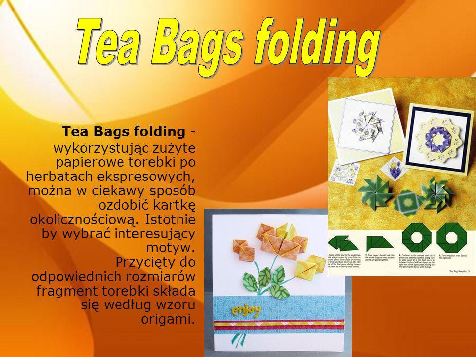 Tea Bags folding - wykorzystując zużyte papierowe torebki po herbatach ekspresowych, można w ciekawy sposób ozdobić kartkę okolicznościową. Istotnie b