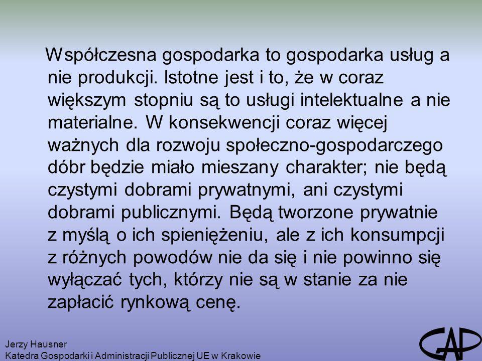 Jerzy Hausner Katedra Gospodarki i Administracji Publicznej UE w Krakowie Współczesna gospodarka to gospodarka usług a nie produkcji. Istotne jest i t