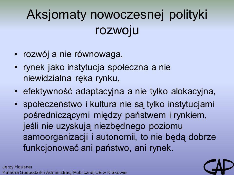 Jerzy Hausner Katedra Gospodarki i Administracji Publicznej UE w Krakowie Aksjomaty nowoczesnej polityki rozwoju rozwój a nie równowaga, rynek jako in