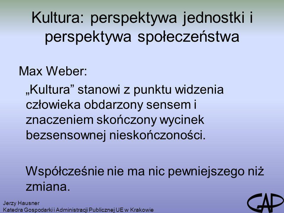 Jerzy Hausner Katedra Gospodarki i Administracji Publicznej UE w Krakowie Kultura: perspektywa jednostki i perspektywa społeczeństwa Max Weber: Kultur