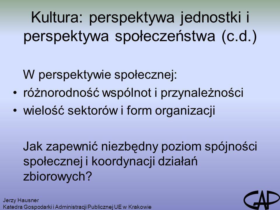 Jerzy Hausner Katedra Gospodarki i Administracji Publicznej UE w Krakowie Kultura: perspektywa jednostki i perspektywa społeczeństwa (c.d.) W perspekt