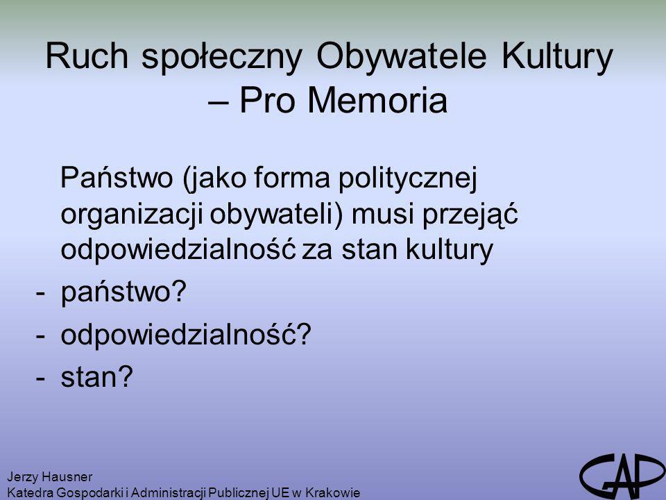 Jerzy Hausner Katedra Gospodarki i Administracji Publicznej UE w Krakowie Ruch społeczny Obywatele Kultury – Pro Memoria Państwo (jako forma polityczn