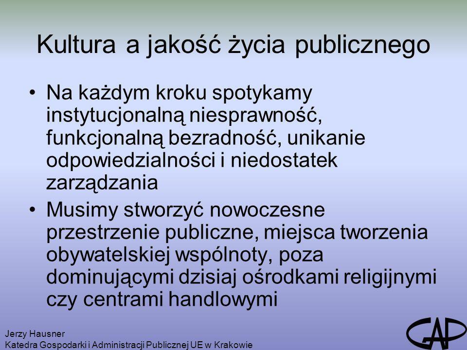Jerzy Hausner Katedra Gospodarki i Administracji Publicznej UE w Krakowie Kultura a jakość życia publicznego Na każdym kroku spotykamy instytucjonalną