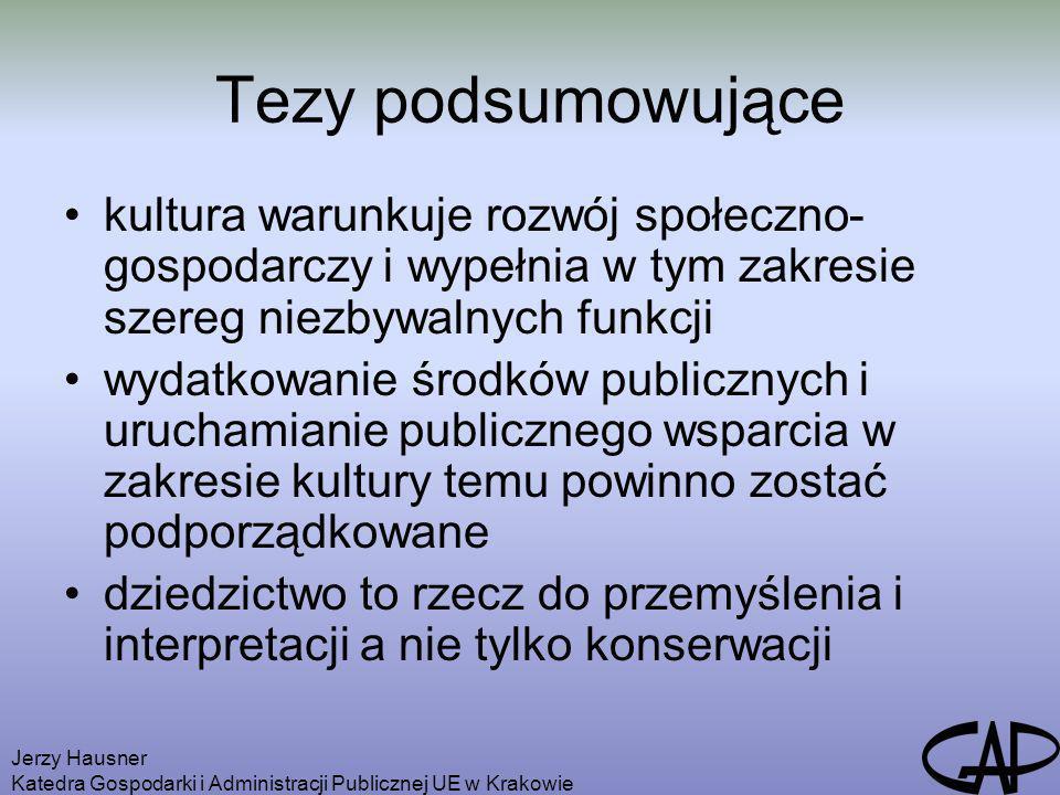Jerzy Hausner Katedra Gospodarki i Administracji Publicznej UE w Krakowie Tezy podsumowujące kultura warunkuje rozwój społeczno- gospodarczy i wypełni