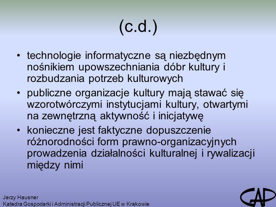 Jerzy Hausner Katedra Gospodarki i Administracji Publicznej UE w Krakowie (c.d.) technologie informatyczne są niezbędnym nośnikiem upowszechniania dób